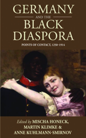 Germany and the Black Diaspora - Points of Contact, 1250-1914 ebook by