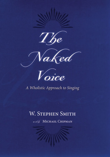 The naked voicea wholistic approach to singing ebook by w stephen the naked voicea wholistic approach to singing ebook by w stephen smith fandeluxe Choice Image