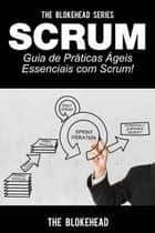 Scrum - Guia de Práticas Ágeis Essenciais com Scrum! ebook by The Blokehead