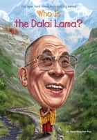 Who Is the Dalai Lama? ebook by Dana Meachen Rau, Who HQ, Dede Putra