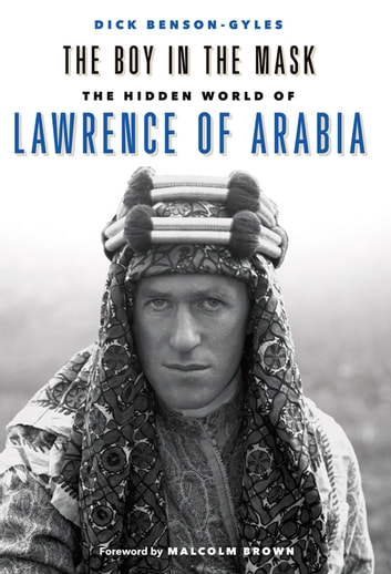 The Boy in the Mask - The Hidden World of Lawrence of Arabia ebook by Dick Benson-Gyles
