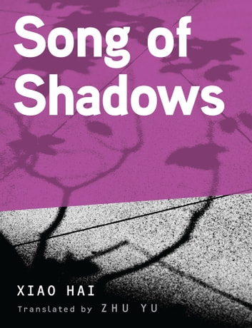 Song of Shadows ebook by Xiao Hai,Translated by Zhu Yu