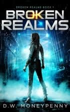 Broken Realms - Broken Realms, #1 ebook by D.W. Moneypenny