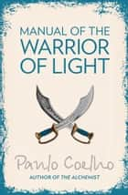 Manual of The Warrior of Light ebook by Paulo Coelho, Margaret Jull Costa