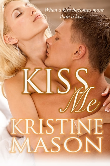 Kiss Me ebook by Kristine Mason