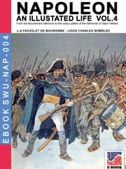 Napoleon - An illustrated life Vol. 4 ebook by Louis Antoine Fauvelet de Bourrienne,Louis Charles Bombled
