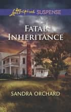 Fatal Inheritance ebook by Sandra Orchard