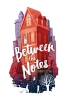 Between the Notes ebook by Sharon Huss Roat