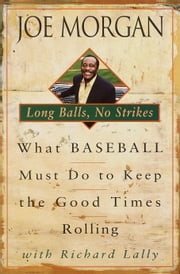 Long Balls, No Strikes - What Baseball Must Do to Keep the Good Times Rolling ebook by Joe Morgan