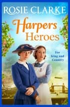 Harpers Heroes - The brand new historical saga from bestseller Rosie Clarke for 2021 ebook by Rosie Clarke
