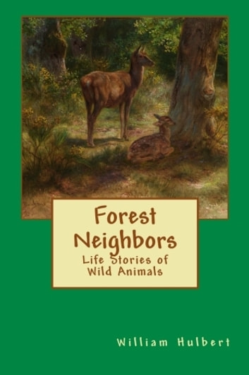 Forest Neighbors - Life Stories of Wild Animals ebook by William Davenport Hulbert