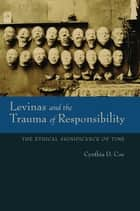 Levinas and the Trauma of Responsibility - The Ethical Significance of Time ebook by Cynthia D. Coe