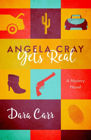 Angela Cray Gets Real (An Angela Cray Mystery, Book 1) - (An Angela Cray Mystery, Book 1) ebook by Dara Carr
