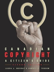 Canadian Copyright - A Citizen's Guide, Second edition ebook by Laura J. Murray, Samuel E. Trosow