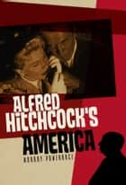 Alfred Hitchcock's America ebook by Murray Pomerance