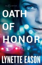 Oath of Honor (Blue Justice Book #1) ebook by Lynette Eason