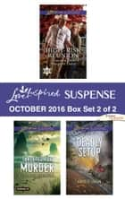 Harlequin Love Inspired Suspense October 2016 - Box Set 2 of 2 - High-Risk Reunion\Targeted for Murder\Deadly Setup ebook by Margaret Daley, Elizabeth Goddard, Annslee Urban