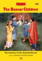 The Mystery of the Haunted Boxcar ebook by Hodges Soileau,Gertrude  C. Warner