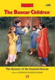 The Mystery of the Haunted Boxcar ebook by Hodges Soileau,Gertrude Chandler Warner