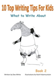 10 Top Writing Tips For Kids: What to Write About ebook by Kobo.Web.Store.Products.Fields.ContributorFieldViewModel