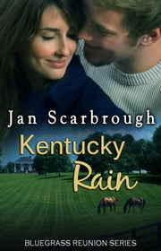 Kentucky Rain - Bluegrass Reunion Series, Book Seven ebook by Jan Scarbrough