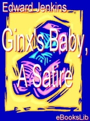 Ginx's Baby, A Satire ebook by Jenkins, Edward