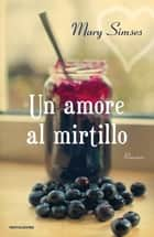 Un amore al mirtillo eBook by Mary Simses