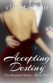 Accepting Destiny - The Destined Series, #2 ebook by Christa Lynn