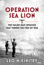 Operation Sea Lion ebook by Leo McKinstry