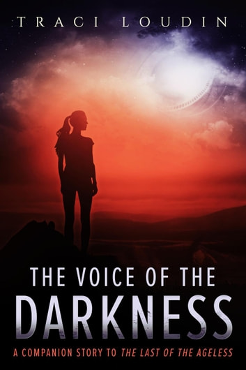The Voice of the Darkness - The Ageless Post-Apocalypse Series, #4 ebook by Traci Loudin