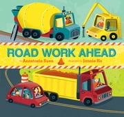 Road Work Ahead ebook by Anastasia Suen,Jannie Ho