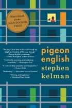 Pigeon English ebook by Stephen Kelman