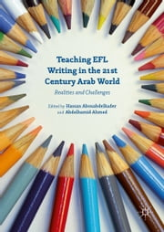 Teaching EFL Writing in the 21st Century Arab World - Realities and Challenges ebook by Abdelhamid Ahmed,Hassan Abouabdelkader