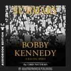 Summary of Bobby Kennedy: A Raging Spirit by Chris Matthews audiobook by