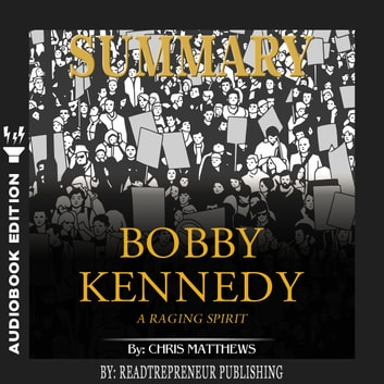 Summary of Bobby Kennedy: A Raging Spirit by Chris Matthews audiobook by Readtrepreneur Publishing