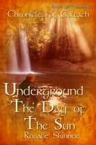 Underground: The Day of the Sun - Chronicles of Caleath ebook by Rosalie Skinner