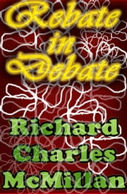 Rebate in Debate ebook by Richard Charles McMillan