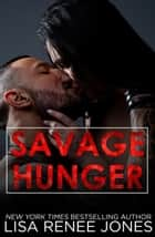 Savage Hunger - Savage Series, #1 ebook by Lisa Renee Jones