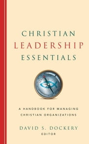 Christian Leadership Essentials ebook by David S. Dockery