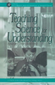 Teaching Science for Understanding: A Human Constructivist View ebook by Mintzes, Joel J.