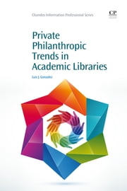 Private Philanthropic Trends in Academic Libraries ebook by Luis Gonzalez