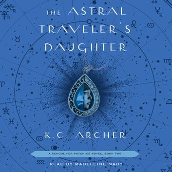 The Astral Traveler's Daughter - Book Two audiobook by K.C. Archer
