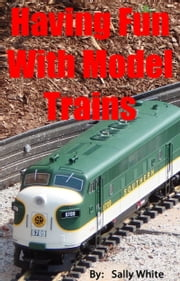 Having Fun With Model Trains ebook by Sally White