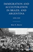 Immigration and Acculturation in Brazil and Argentina ebook by M. Bletz