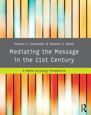 Mediating the Message in the 21st Century - A Media Sociology Perspective ebook by Pamela J. Shoemaker,Stephen D. Reese