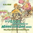 The 10,000 Adventures of Minnesota Dan - Biking Through Amish Country in Southern Minnesota ebook by H.R. Maly