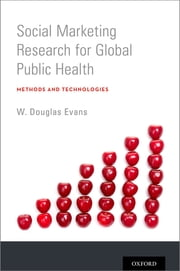 Social Marketing Research for Global Public Health - Methods and Technologies ebook by W. Douglas Evans