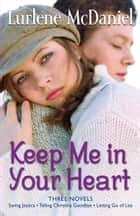 Keep Me in Your Heart - Three Novels ebook by Lurlene McDaniel