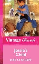 Jessie's Child (Mills & Boon Vintage Cherish) eBook by Lois Faye Dyer
