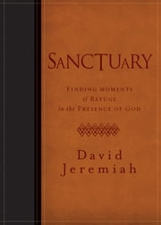 Sanctuary - Finding Moments of Refuge in the Presence of God ebook by Dr. David Jeremiah